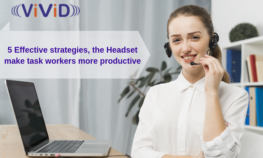 5 Effective strategies, the Headset make task workers more productive